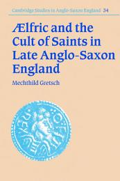 Aelfric and the Cult of Saints in Late Anglo-Saxon England