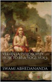 Vedanta Philosophy: How to be a Yogi: Volume 3