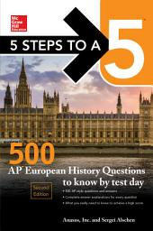 5 Steps to a 5: 500 AP European History Questions to Know by Test Day, Second Edition: Edition 2