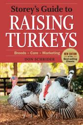 Storey's Guide to Raising Turkeys, 3rd Edition: Breeds, Care, Marketing, Edition 3
