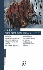 Und der Tod wird nicht mehr sein ...: Medizin- und kulturhistorische, ethische, juristische und psychologische Aspekte der Wiederbelebung