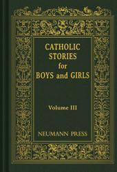 Catholic Stories for Boys and Girls: Volume 3: Volume 3