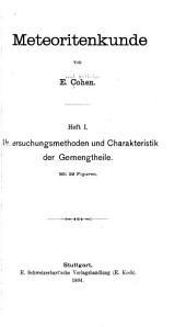 Meteoritenkunde von E. Cohen ...: Untersuchungsmethoden und characteristik der gemeng'theile. 1894