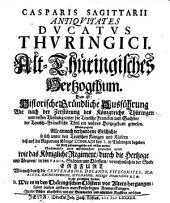 Casparis Sagittarii Antiquitates ducatus Thuringici, Alt-Thüringisches Hertzogthum: ... In vier Bücher abgetheilet, und mit Summarien und nützlichen Registern versehen