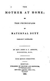 The Mother at Home; Or, the Principles of Maternal Duty, Familiarly Illustrated. Revised