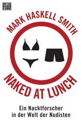 Naked at Lunch: Ein Nacktforscher in der Welt der Nudisten