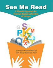 See Me Read: A Phonetic Approach for Teaching Beginning Readers of All Ages