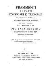 Frammenti di fasti consolari e trionfali ultimamente scoperti nel foro romano e altrove (etc.)