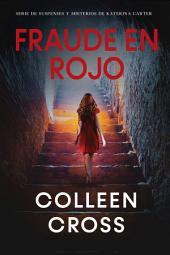 Fraude en rojo: Los misterios de Katerina Carter ; los colores del fraude: Misterio, negra y suspense