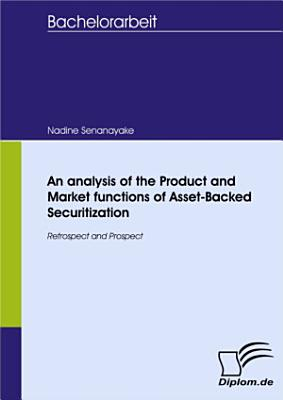 An analysis of the Product and Market functions of Asset Backed Securitization