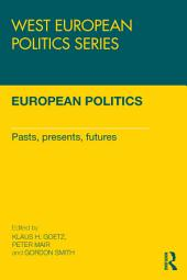 European Politics: Pasts, presents, futures
