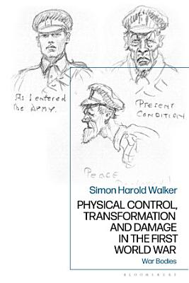 Physical Control  Transformation and Damage in the First World War PDF