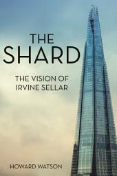 The Shard: The Vision of Irvine Sellar