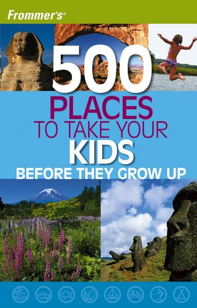 Frommer S 500 Places To Take Your Kids Before They Grow Up