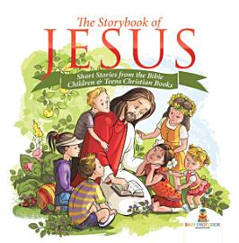The Storybook Of Jesus   Short Stories From The Bible   Children   Teens Christian Books