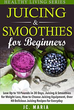 Juicing   Smoothies for Beginners PDF