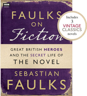 Faulks on Fiction  Includes 3 Vintage Classics   Great British Heroes and the Secret Life of the Novel PDF
