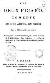 Les deux Figaro, comedie en cinq actes, en prose. Par le citoyen Martelly. Representee, pour la premiere fois, sur le theatre de la Republique, l'an troisieme; et remise au theatre de la Cite-Varietes, le premier thermidor, an 6