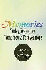 Memories Today, Yesterday, Tomorrow, & Forevermore