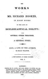 The Works of Mr. Richard Hooker: In Eight Books : of the Laws of Ecclesiastical Polity : with Several Other Treatises, and a General Index