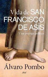 Vida de san Francisco de Asís: Y un prólogo político
