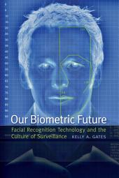 Our Biometric Future: Facial Recognition Technology and the Culture of Surveillance