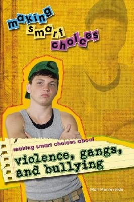 Making Smart Choices About Violence  Gangs  and Bullying PDF