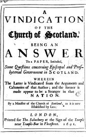 A vindication of the Church of Scotland. Being an answer to a paper [by A. Cunningham] intituled, Some questions concerning episcopal and presbyterial government in Scotland. By a minister of the Church of Scotland [G. Rule.].