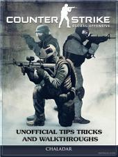 Counter Strike Global Offensive Unofficial Tips Tricks and Walkthroughs