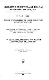 Legislative, Executive, and Judicial Appropriation Bill, 1917: Hearings Before Subcommittee of House Committee on Appropriations ... in Charge of the Legislative, Executive, and Judicial Appropriation Bill for 1917