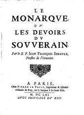 Le monarque, ou les deuoirs du souuerain. Par le r.p. Iean François Senault, prestre de l'Oratoire