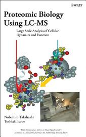 Proteomic Biology Using LC/MS: Large Scale Analysis of Cellular Dynamics and Function