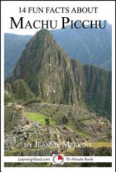14 Fun Facts About Machu Picchu: A 15-Minute Book