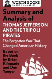 Summary and Analysis of Thomas Jefferson and the Tripoli Pirates: The Forgotten War That Changed American History: Based on the Book by Brian Kilmeade & Don Yaeger