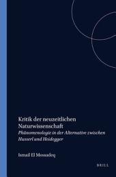 Kritik der neuzeitlichen Naturwissenschaft: Phänomenologie in der Alternative zwischen Husserl und Heidegger