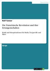 Die Französische Revolution und ihre Errungenschaften: Kritik und Interpretationen bei Burke, Tocqueville und Marx