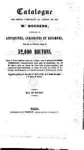 Catalogue des objets composant le cabinet de feu Mr. Bousens, consistant en antiquités, curiosités et estampes, ainsi que sa collection unique de 32,000 boutons: le mercredi 17 avril 1850
