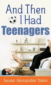 And Then I Had Teenagers: Encouragement for Parents of Teens and Preteens