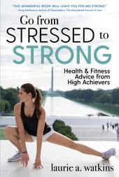 Go from Stressed to Strong: Health and Fitness Advice from High Achievers