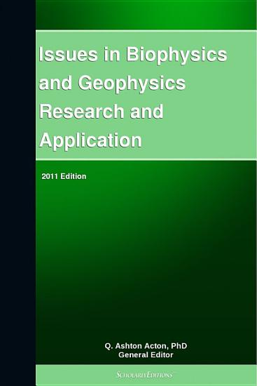 Issues in Biophysics and Geophysics Research and Application  2011 Edition PDF