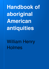 Handbook of Aboriginal American Antiquities: Issue 1