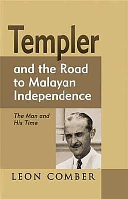 Templer and the Road to Malayan Independence PDF