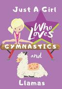 Just a Girl Who Loves Gymnastics and Llamas