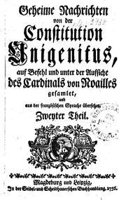 Geheime Nachrichten von der Constitution Unigenitus: auf Befehl und unter der Aufsicht des Cardinals von Noailles gesamlet, und aus der französischen Sprache übersetzet. Zweyter Theil, Band 2