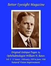 Better Eyesight Magazine: Original Antique Pages By Ophthalmologist William H. Bates - Vol. 3 - 17 Issues - February, 1929 to June, 1930: With; The Cure of Imperfect Sight by T
