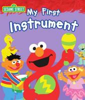My First Instrument (Sesame Street Series)