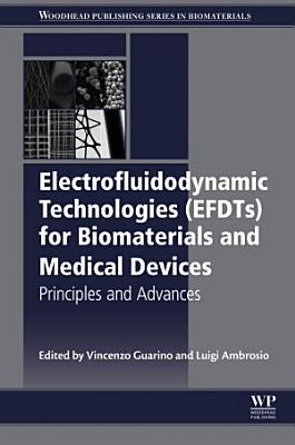 Electrofluidodynamic Technologies (EFDTs) for Biomaterials and Medical Devices