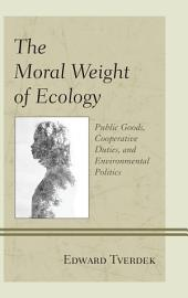 The Moral Weight of Ecology: Public Goods, Cooperative Duties, and Environmental Politics
