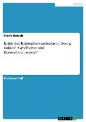 """Kritik des Klassenbewusstseins in Georg Lukács' """"Geschichte und Klassenbewusstsein"""""""