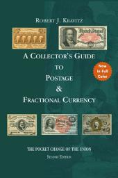 A Collector's Guide to Postage & Fractional Currency: The Pocket Change of the Union